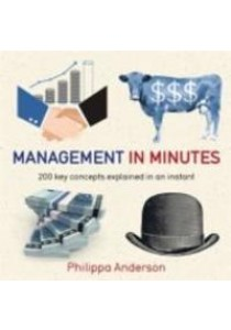 Management in Minutes : 200 Key Concepts Explained in an Instant (In Minutes) [9781784293260]