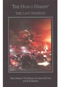 The Last Phoenix : Fulgrim Embraces Chaos (Horus Heresy) ( by McNeill, Graham ) [9781784961718]