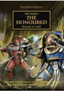 The Honoured : Betrayal at Calth (The Horus Heresy) ( by Sanders, Rob ) [9781784962470]