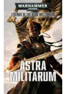 Astra Militarum (Warhammer 40,000) ( by Annandale, David/ Frost, Toby/ Campbell, Braden/ Hill, Justin D. ) [9781784962883]