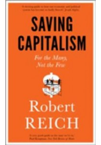 Saving Capitalism : For the Many, Not the Few -- Paperback ( by Reich, Robert ) [9781785780677]