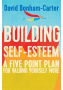 Building Self-Esteem : A Five-Point Plan for Valuing Yourself More [9781848319608]