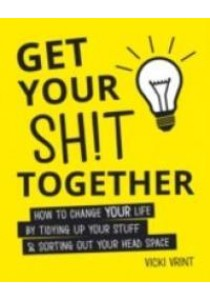 Get Your Shit Together : How to Change Your Life [9781849537940]