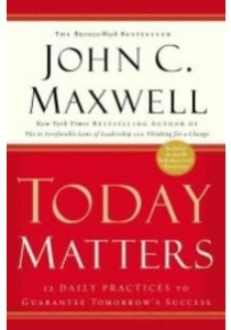 Today Matters : 12 Daily Practices to Guarantee Tomorrow's Success [9781931722520]