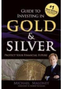 Guide to Investing in Gold & Silver : Protect Your Financial Future ( by Maloney, Michael ) [9781937832742]