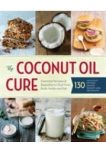 The Coconut Oil Cure : Essential Recipes and Remedies to Heal Your Body inside and Out ( by Sonoma Press (COR) ) [9781942411062]