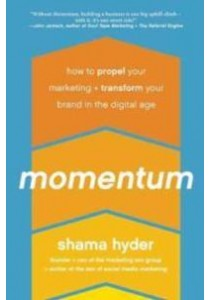 Momentum : How to Propel Your Marketing and Transform Your Brand in the Digital Age [9781942952251]