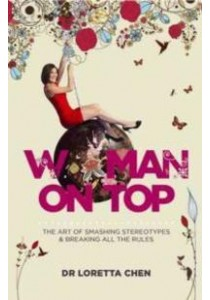 Woman on Top : The Art of Smashing Stereotypes & Breaking All the Rules [9789814516310]