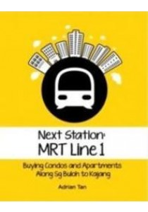 Next Station: MRT Line 1 - Buying Condos and Apartments along Sg Buloh to Kajang ( by Tan, Adrian ) [9789833789917]