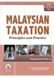 Malaysian Taxation - Principle and Practice (22ed) ( by Dr. Choong Kwai Fatt ) [9789839526806]