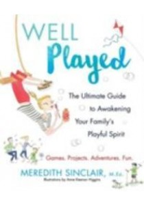 Well Played : The Ultimate Guide to Awakening Your Family's Playful Spirit [9780062391360]