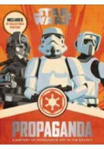 Star Wars Propaganda : A History of Persuasive Art in the Galaxy (SLP) [9780062466822]
