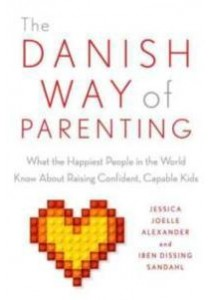 The Danish Way of Parenting : What the Happiest People in the World Know about Raising Confident, Capable Kids [9780143111719]