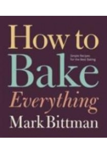 How to Bake Everything : Simple Recipes for the Best Baking [9780470526880]