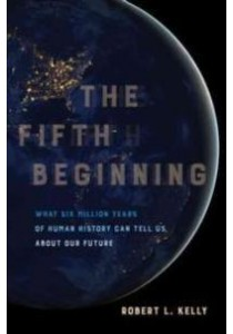 The Fifth Beginning : What Six Million Years of Human History Can Tell Us about Our Future [9780520293120]