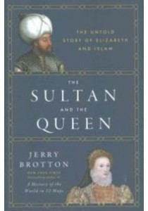 The Sultan and the Queen : The Untold Story of Elizabeth and Islam [9780525428824]
