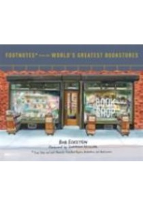 Footnotes from the World's Greatest Bookstores : True Tales and Lost Moments from Book Buyers, Booksellers, and Book Lovers [9780553459272]
