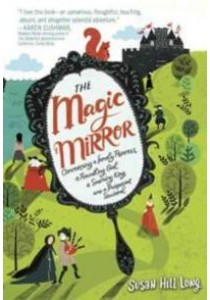 The Magic Mirror : Concerning a Lonely Princess, a Foundling Girl, a Scheming King and a Pickpocket Squirrel [9780553511345]