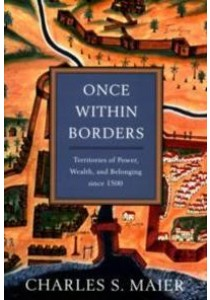 Once within Borders : Territories of Power, Wealth, and Belonging since 1500 [9780674059788]