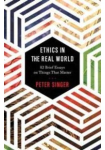 Ethics in the Real World : 82 Brief Essays on Things That Matter [9780691172477]