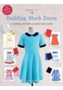 Oliver + S Building Block Dress : A Sewing Pattern Alteration Guide (Paperback + CHRT) [9780692687253]