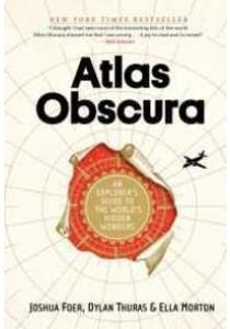 Atlas Obscura : An Explorer's Guide to the World's Hidden Wonders [9780761169086]
