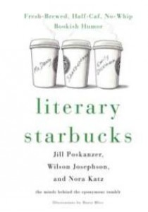 Literary Starbucks : Fresh-Brewed, Half-Caf, No-Whip Bookish Humor [9781250096791]