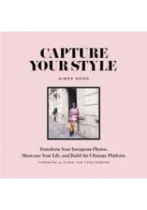 Capture Your Style : Transform Your Instagram Images, Showcase Your Life, and Build the Ultimate Platform [9781419722158]
