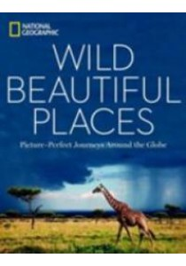 Wild, Beautiful Places : Picture-Perfect Journeys around the Globe [9781426217401]