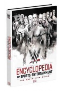 WWE Encyclopedia of Sports Entertainment : The Definitive Guide to Wwe (3rd) [9781465453136]