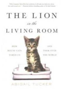 The Lion in the Living Room : How House Cats Tamed Us and Took over the World [9781476738239]