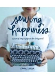 Sewing Happiness : A year of simple projects for living well [9781570619953]