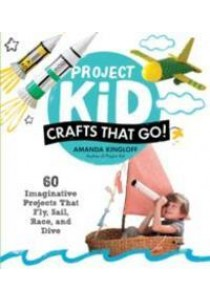 Project Kid : Crafts That Go!: 60 Imaginative Projects That Fly, Sail, Race, and Dive (Reprint) [9781579656836]
