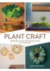 Plant Craft : 30 Projects That Add Natural Style to Your Home [9781604696493]