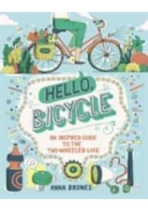 Hello, Bicycle : An Inspired Guide to the Two-Wheeled Life [9781607748830]