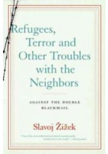 Refugees, Terror and Other Troubles with the Neighbors : Against the Double Blackmail [9781612196244]