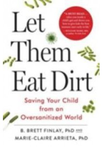 Let Them Eat Dirt : Saving Your Child from an Oversanitized World [9781616206499]