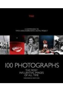 100 Photographs : The Most Influential Images of All Time [9781618931603]
