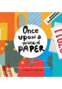 Once upon a Piece of Paper : A Visual Guide to Collage Making [9781631592645]