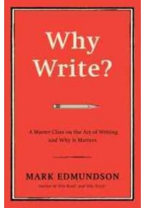 Why Write? : A Master Class on the Art of Writing and Why It Matters [9781632863058]