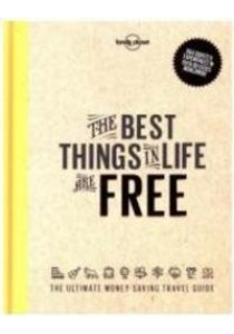 The Best Things in Life Are Free : The Ultimate Money-Saving Travel Guide [9781760340629]