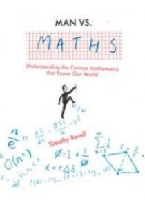 Man Vs Maths : Understanding the Curious Mathematics That Power Our World [9781781315583]