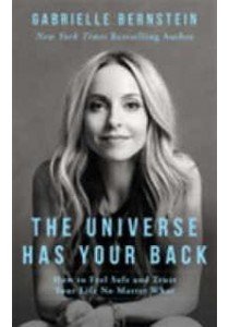 Universe Has Your Back : How to Feel Safe and Trust Your Life No Matter What -- Paperback [9781781804254]