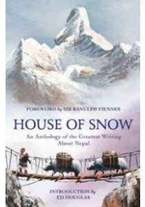 House of Snow : An Anthology of the Greatest Writing about Nepal [9781784974589]