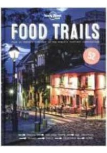 Food Trails : Plan 52 Perfect Weekends in the World's Tastiest Destinations [9781786571304]