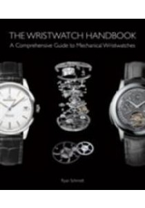 The Wristwatch Handbook : A Comprehensive Guide to Mechanical Wristwatches [9781851498291]