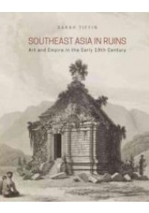 Southeast Asia in Ruins : Art and Empire in the Early 19th Century [9789971698492]