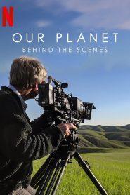 สารคดี โลกของเรา (Our Planet: Behind The Scenes)