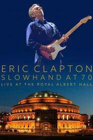 Eric Clapton – Slowhand At 70 Live At The Royal Albert Hall