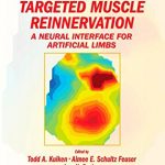 Targeted Muscle Reinnervation: A Neural Interface for Artificial Limbs (Series in Medical Physics and Biomedical Engineering)